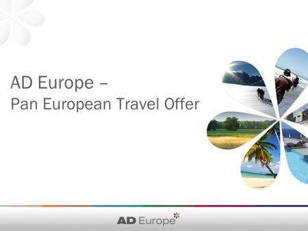 AD Europe – Pan European Travel Offer. AD Europe – the number 1 in Europe Reach 160 million Europeans in 30 countries - All AD Europe partners are top.