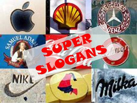 SUPER SLOGANS. Super Slogans RULES Work individually to determine the answers to the following questions. They are multiple choice. Test your skills about.