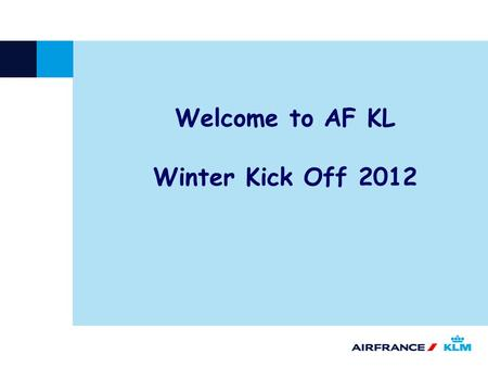 Welcome to AF KL Winter Kick Off 2012. October 2012 AGENDA I.New Policies II.New Products III.Services Coffee break IV.Ticketing issues V.Communication.