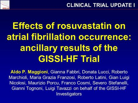 Effects of rosuvastatin on atrial fibrillation occurrence: ancillary results of the GISSI-HF Trial CLINICAL TRIAL UPDATE I Aldo P. Maggioni, Gianna Fabbri,