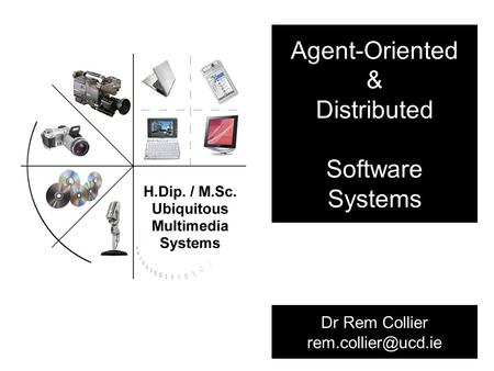 Agent-Oriented & Distributed Software Systems Dr Rem Collier