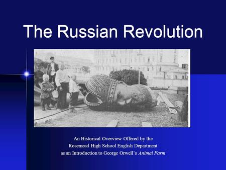 The Russian Revolution An Historical Overview Offered by the Rosemead High School English Department as an Introduction to George Orwells Animal Farm.