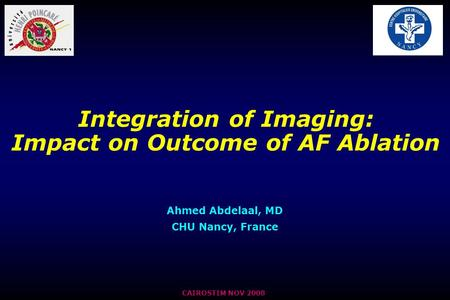 Integration of Imaging: Impact on Outcome of AF Ablation Ahmed Abdelaal, MD CHU Nancy, France CAIROSTIM NOV 2008.