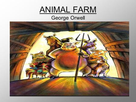 ANIMAL FARM George Orwell. Anticipatory Guide On the next slide, you will need to copy down the Anticipatory Guide. Leave enough space so you can fill.