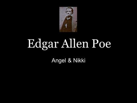 Edgar Allen Poe Angel & Nikki. Family Life Born in Boston, Mass. on Jan. 19, 1809 Both his parents, David Poe Jr. and Elizabeth Hopkins, died before Poe.