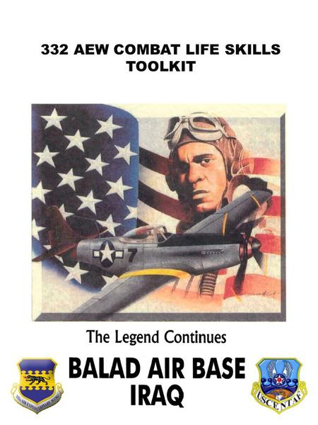 332 AEW COMBAT LIFE SKILLS TOOLKIT. 332 AEW TIP – HOW TO FACE THE INJURED AND DEAD In combat or disaster situations, you may see, hear, smell, and perhaps.