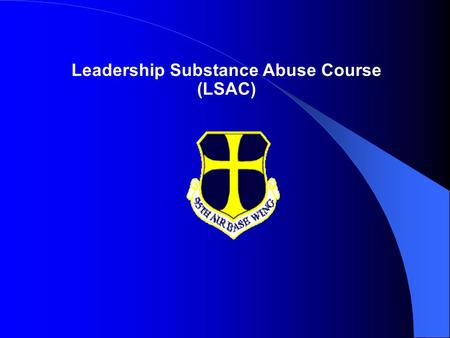 Leadership Substance Abuse Course (LSAC). Goal To help supervisors gain awareness of substance abuse issues, and how these issues effect the readiness.