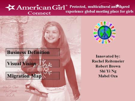 Business Definition Visual Vision Migration Map Protected, multicultural and shared experience global meeting place for girls Innovated by: Rachel Reitemeier.
