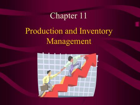 Production and Inventory Management Chapter 11. Why It Is Important to Understand the Cost Relationships in Production and Inventory Management They affect.