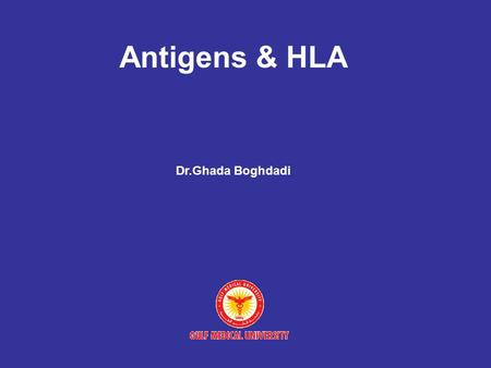Antigens & HLA Dr.Ghada Boghdadi. Objectives: * Define antigen and hapten. * Define immunogenicity & antigenicity. * Define epitope. * Describe the chemical.