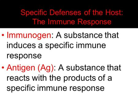 Specific Defenses of the Host: The Immune Response Immunogen: A substance that induces a specific immune response Antigen (Ag): A substance that reacts.