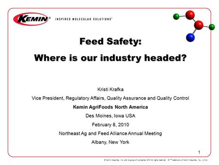 © Kemin Industries, Inc. and its group of companies 2010 All rights reserved. ® Trademarks of Kemin Industries, Inc., U.S.A. 1 Feed Safety: Where is our.