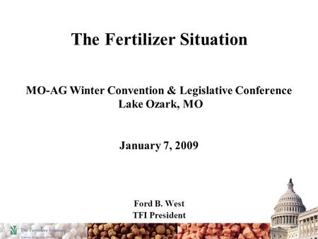The Fertilizer Situation MO-AG Winter Convention & Legislative Conference Lake Ozark, MO January 7, 2009 Ford B. West TFI President.