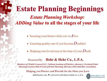Estate Planning Beginnings Estate Planning Beginnings Estate Planning Workshop: ADDing Value to all the stages of your life Securing your future while.