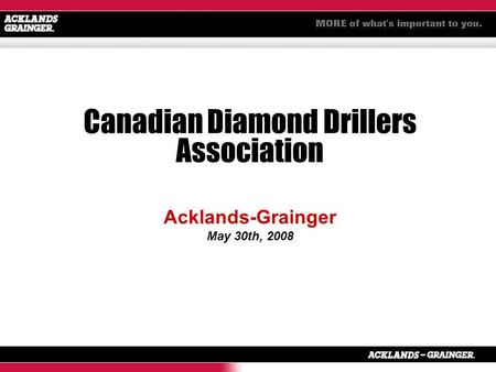 Canadian Diamond Drillers Association Acklands-Grainger May 30th, 2008.