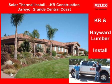 Solar Thermal Install …KR Construction Arroyo Grande Central Coast KR & Hayward Lumber Install.