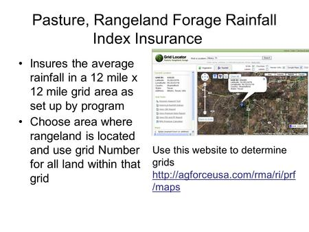 Pasture, Rangeland Forage Rainfall Index Insurance Insures the average rainfall in a 12 mile x 12 mile grid area as set up by program Choose area where.
