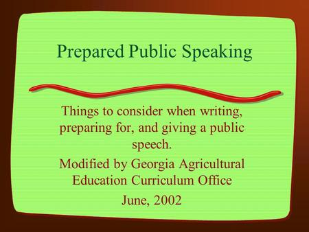 Prepared Public Speaking Things to consider when writing, preparing for, and giving a public speech. Modified by Georgia Agricultural Education Curriculum.