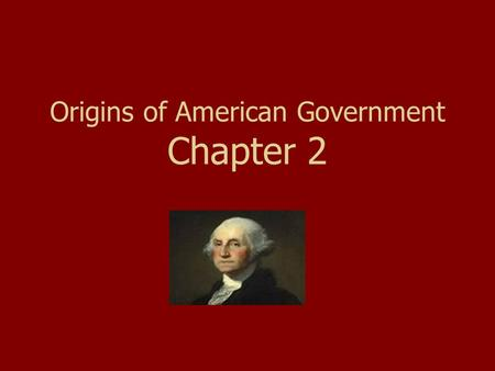 Origins of American Government Chapter 2. Origins of American Government Colonial Period 1.Self govt. 2.Seeking political & religious freedoms 3.Most.