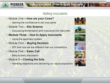 Selling Inoculants – How to Apply Inoculants Module One – How are your Cows? Gaining the confidence to sell inoculants Module Two – Silo Science Discussing.