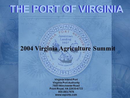 Virginia Inland Port Virginia Port Authority 7685 Winchester Road Front Royal, VA 22630-6733 800.883.7678 www.vaports.com THE PORT OF VIRGINIA 2004 Virginia.