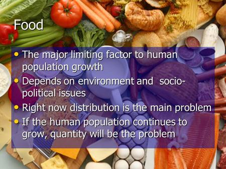 Food The major limiting factor to human population growth The major limiting factor to human population growth Depends on environment and socio- political.