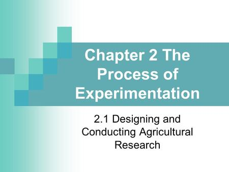 Chapter 2 The Process of Experimentation 2.1 Designing and Conducting Agricultural Research.