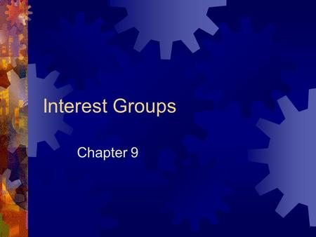 Interest Groups Chapter 9. Explaining Proliferation K Street is the SIG ghetto – 7,000 offices There is much division of ideas in this country and this.
