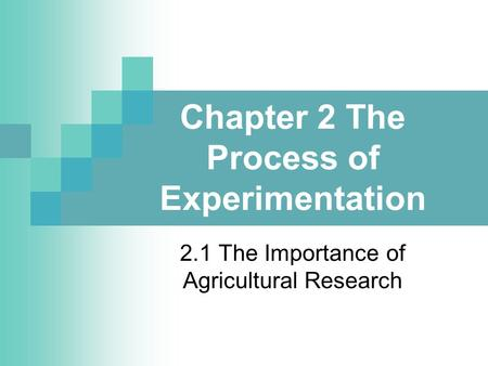 Chapter 2 The Process of Experimentation 2.1 The Importance of Agricultural Research.