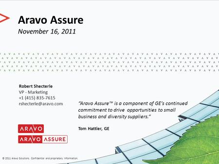 Aravo Assure November 16, 2011 © 2011 Aravo Solutions. Confidential and proprietary information. Robert Shecterle VP - Marketing +1 (415) 835-7615