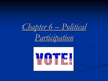 Chapter 6 – Political Participation. A Closer Look at Nonvoting The Problem? – The Problem? – 50% of Americans vote in Presidential Election, 50% of Americans.