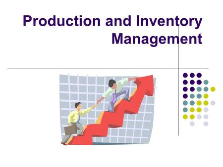 Production and Inventory Management. Understand Cost Relationships Economic efficiency (profits) Understanding of relationships helps managers Effective.