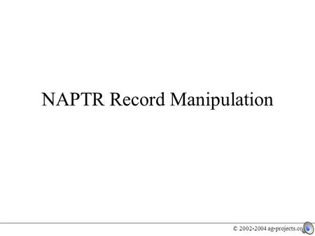 © 2002-2004 ag-projects.com NAPTR Record Manipulation.