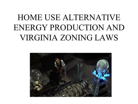 HOME USE ALTERNATIVE ENERGY PRODUCTION AND VIRGINIA ZONING LAWS.