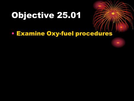 Objective 25.01 Examine Oxy-fuel procedures.