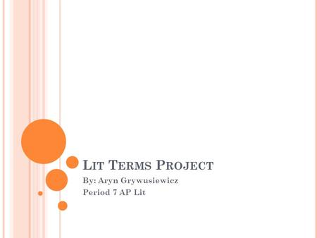 L IT T ERMS P ROJECT By: Aryn Grywusiewicz Period 7 AP Lit.