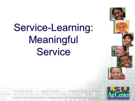Service-Learning: Meaningful Service. Meaningful Service Experience Sustained Duration –Minimum of 40 hours Connection between Service and Learning –Service.