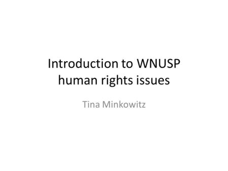 Introduction to WNUSP human rights issues Tina Minkowitz.
