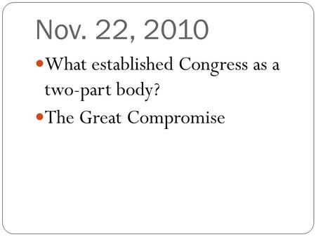 Nov. 22, 2010 What established Congress as a two-part body? The Great Compromise.