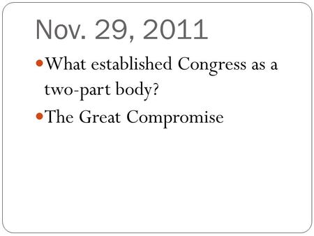 Nov. 29, 2011 What established Congress as a two-part body? The Great Compromise.