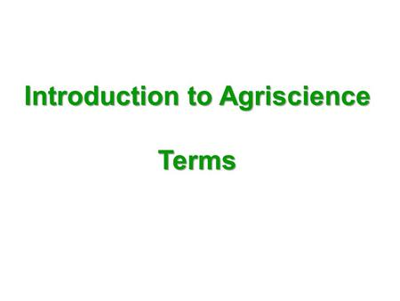 Introduction to Agriscience Terms Terms. 1. Agriculture The production of food and fiber products through farming and forestry.