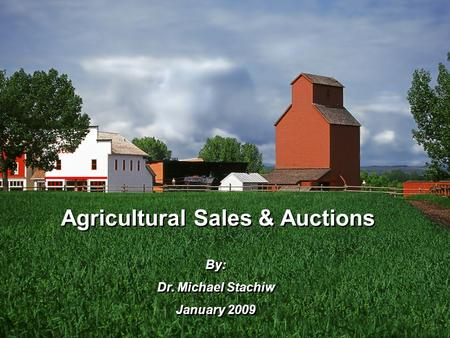 Agricultural Sales & Auctions By: Dr. Michael Stachiw January 2009 By: Dr. Michael Stachiw January 2009.