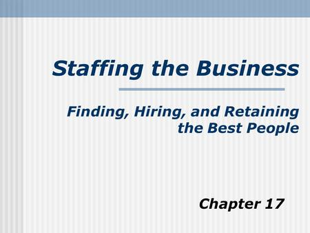 Staffing the Business Finding, Hiring, and Retaining the Best People