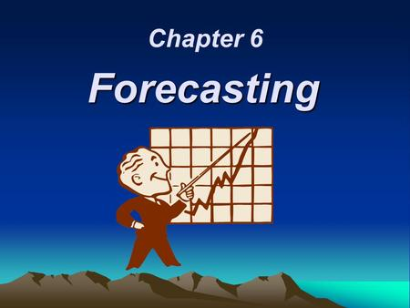 Chapter 6 Forecasting.