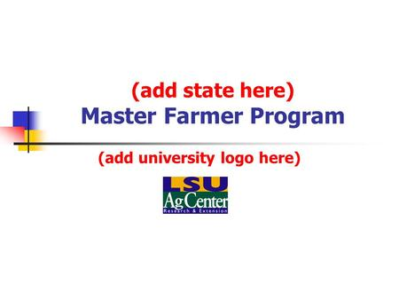 (add state here) Master Farmer Program (add university logo here)
