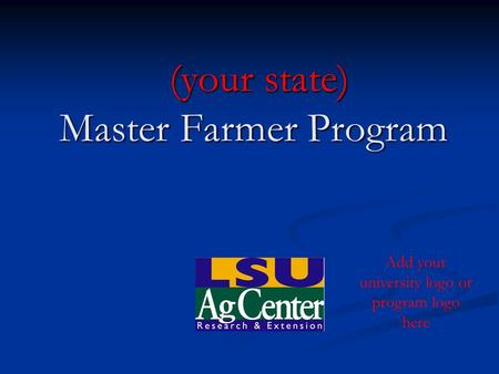 (your state) Master Farmer Program (your state) Master Farmer Program Add your university logo or program logo here.
