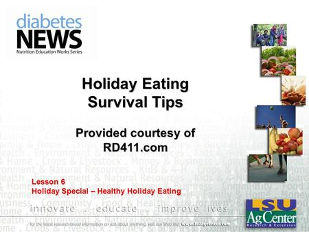 Holiday Eating Survival Tips Provided courtesy of RD411.com Lesson 6 Holiday Special – Healthy Holiday Eating.