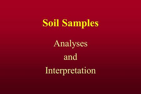 Soil Samples Analyses and Interpretation. PPM parts per million average weight of 6 inch soil =2 million pounds 1 ppm = 2 pounds / acre.