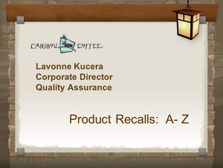 CONFIDENTIAL Lavonne Kucera Corporate Director Quality Assurance Product Recalls: A- Z.