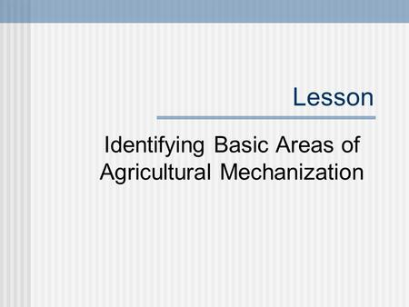 Lesson Identifying Basic Areas of Agricultural Mechanization.